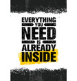 everything you need is already inside poster vector image
