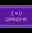 i love you grandma white knitted fabric script vector image
