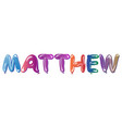 matthew name text balloons vector image