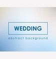 wedding clean light blurred background template vector image