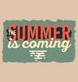 the summer is coming typographic design vector image vector image
