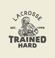 t shirt design lacrosse trained hard est 1998 vector image vector image