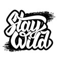 stay wild lettering phrase on white background vector image