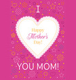 i love you mom greeting card happy mothers day vector image vector image