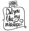 word expression for did you like mixtape vector image