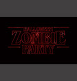 zombie party text design halloween word with red vector image