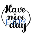have a nice every day hand drawn calligraphy on vector image vector image