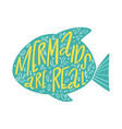 hand drawn lettering composition mermaids are real vector image