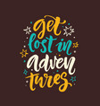 get lost in adventures slogan phrase vector image