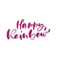 happy rainbow calligraphy lettering text for vector image vector image