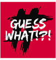 guess what vector image vector image