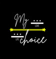 t shirt design my choice typography vector image vector image