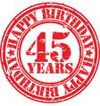 Grunge 45 years happy birthday rubber stamp vector image