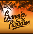 summer paradise hand drawn lettering on vector image vector image