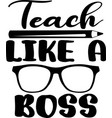 teach like a boss isolated on white background vector image