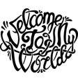 beautiful art with inscription welcome to my world vector image