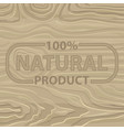 100 percent natural product on wooden background vector image