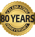 Celebrating 80 years anniversary golden label with vector image vector image