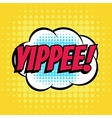 Yippee comic book bubble text retro style vector image