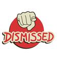 Dismissed you message vector image