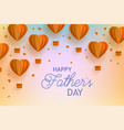 happy fathers day banner with orange hot air vector image vector image