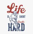 t shirt design life is short cradle hard vector image vector image
