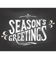 Seasons greetings on chalkboard background vector image vector image
