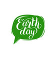 earth day hand lettering in speech bubble vector image vector image