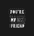lettering phrase - my best friend vector image vector image