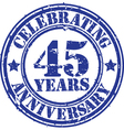 Celebrating 45 years anniversary grunge rubber st vector image vector image