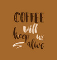 coffee will keep us alive funny monday morning vector image vector image