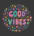 word art good vibes vector image