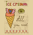 ice cream is all you need hand drawn vector image vector image