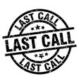 last call round grunge black stamp vector image vector image