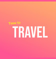 time to travel life quote with modern background vector image