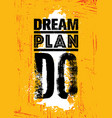 dream plan do inspiring creative motivation vector image vector image