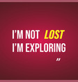 im not lost im exploring life quote with modern vector image vector image