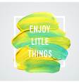 Motivation poster enjoy little things vector image vector image