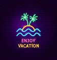 enjoy vacation neon label vector image vector image