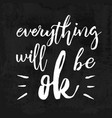 everything will be ok brush ink greeting card vector image