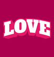 big words for love with curved style and pink vector image vector image