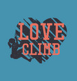 t shirt design love climb with silhouette woman vector image vector image