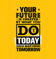 your future is created by what you do today not vector image vector image