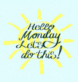 hello monday lets do this motivational saying vector image vector image