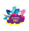 summer vibes cartoon speech bubble with realistic vector image vector image