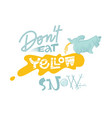 dont eat yellow snow lettering vector image vector image
