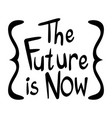 english phrase for the future is now vector image vector image