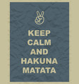 keep calm and hakuna matata quote vector image vector image