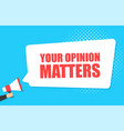 male hand holding megaphone with your opinion vector image