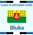 flag of estonian city illuka vector image